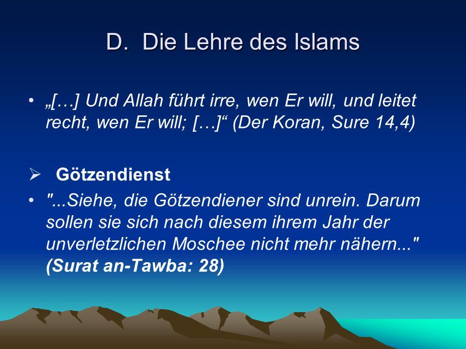 """D. Die Lehre des Islams """"[…] Und Allah führt irre, wen Er will, und leitet recht, wen Er will; […] (Der Koran, Sure 14,4)"""